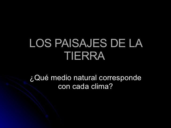 LOS PAISAJES DE LA TIERRA  ¿Qué medio natural corresponde con cada clima?