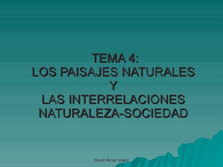 TEMA 4: LOS PAISAJES NATURALES  Y  LAS INTERRELACIONES NATURALEZA-SOCIEDAD