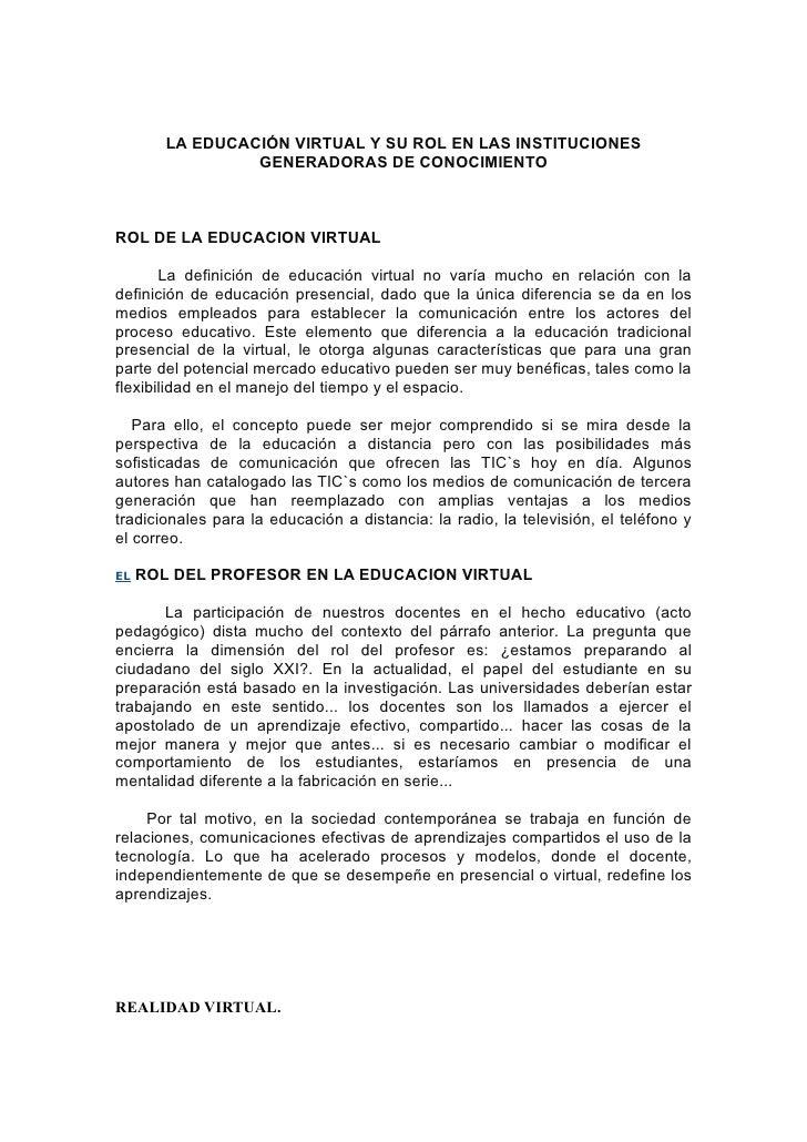 LA EDUCACIÓN VIRTUAL Y SU ROL EN LAS INSTITUCIONES                  GENERADORAS DE CONOCIMIENTO    ROL DE LA EDUCACION VIR...