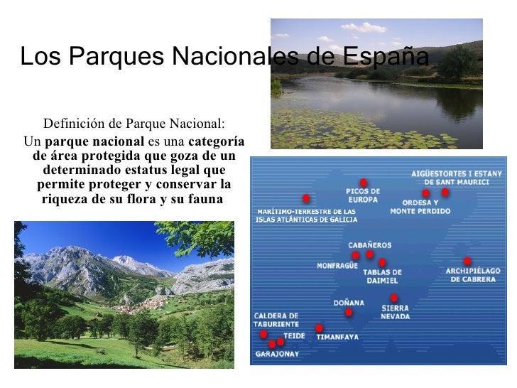 Los Parques Nacionales de España Definición de Parque Nacional: Un  parque nacional  es una  categoría de área protegida q...