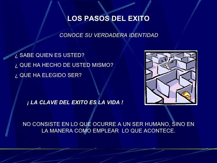 LOS PASOS DEL EXITO CONOCE SU VERDADERA IDENTIDAD   ¿ SABE QUIEN ES USTED? ¿ QUE HA HECHO DE USTED MISMO? ¿ QUE HA ELEGIDO...