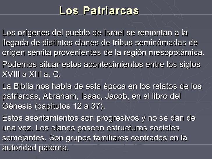 Los PatriarcasLos orígenes del pueblo de Israel se remontan a lallegada de distintos clanes de tribus seminómadas deorigen...