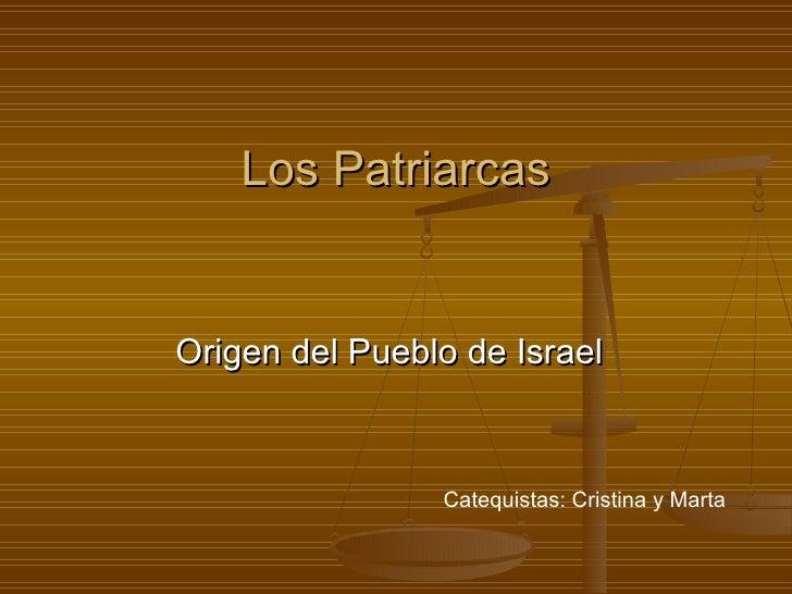 Los PatriarcasOrigen del Pueblo de Israel                Catequistas: Cristina y Marta