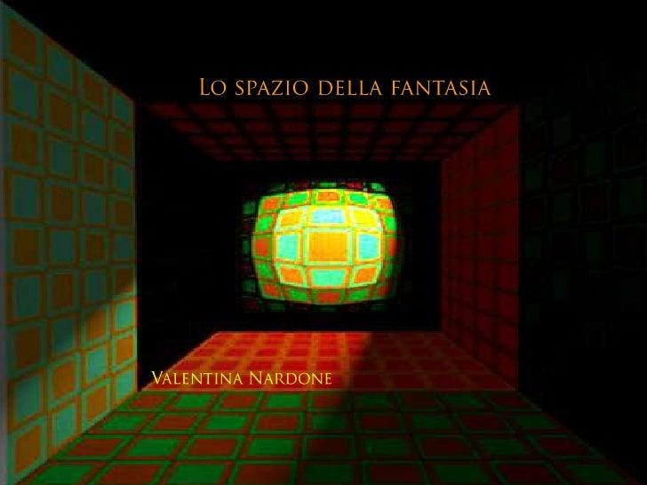 Lo Spazio Della Fantasia di Valentina Nardone