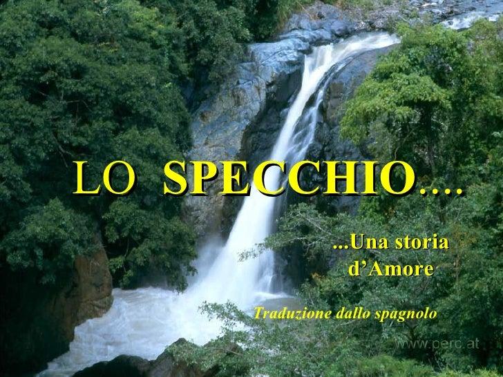 LO  SPECCHIO .... ...Una storia d'Amore Traduzione dallo spagnolo