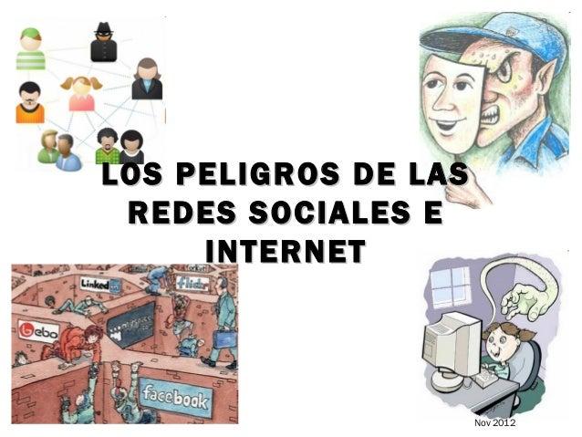LOS PELIGROS DE LAS REDES SOCIALES E     INTERNET                      Nov 2012