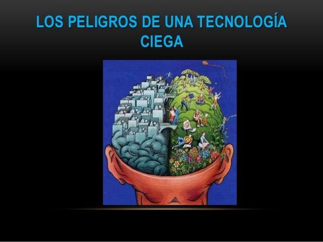 LOS PELIGROS DE UNA TECNOLOGÍA CIEGA