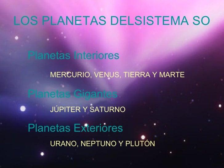 LOS PLANETAS DELSISTEMA SOLAR Planetas Interiores MERCURIO, VENUS, TIERRA Y MARTE Planetas Gigantes JÚPITER Y SATURNO Plan...