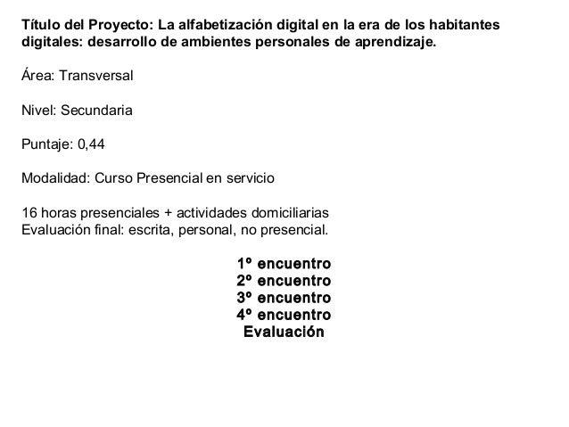 Título del Proyecto: La alfabetización digital en la era de los habitantesdigitales: desarrollo de ambientes personales de...