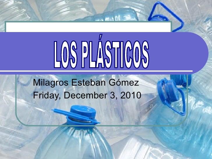 Milagros Esteban Gómez Friday, December 3, 2010 LOS PLÁSTICOS