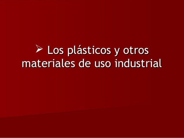 Los plásticos y otros materiales de uso industrial