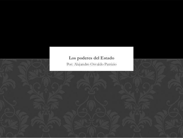 Los poderes del EstadoPor: Alejandro Osvaldo Patrizio
