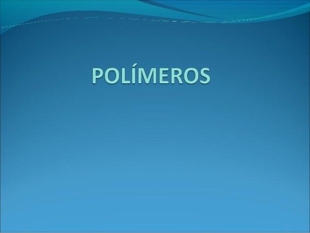 Los polímeros son macromoléculas formadas por launión de moléculas más pequeñas llamadasmonómerosPOLIETILENO