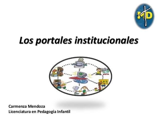 Los portales institucionalesCarmenza MendozaLicenciatura en Pedagogía Infantil