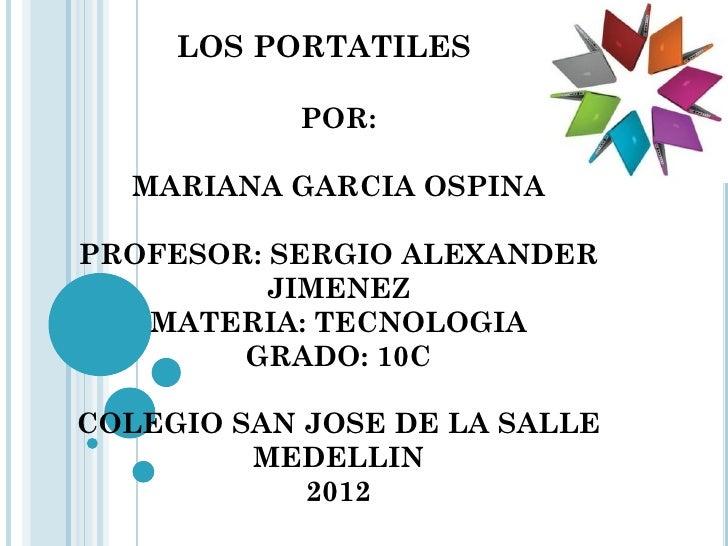 LOS PORTATILES           POR:  MARIANA GARCIA OSPINAPROFESOR: SERGIO ALEXANDER          JIMENEZ   MATERIA: TECNOLOGIA     ...