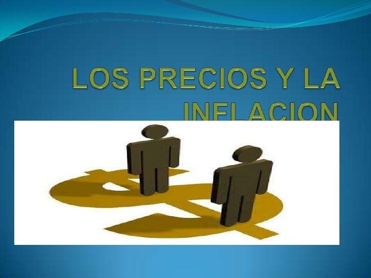 LOS PRECIOS Y LA INFLACION<br />