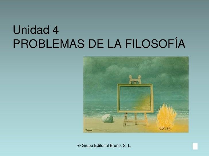 Unidad 4PROBLEMAS DE LA FILOSOFÍA<br />© Grupo Editorial Bruño, S. L.<br />