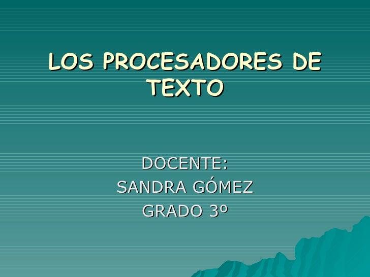LOS PROCESADORES DE TEXTO DOCENTE: SANDRA GÓMEZ GRADO 3º