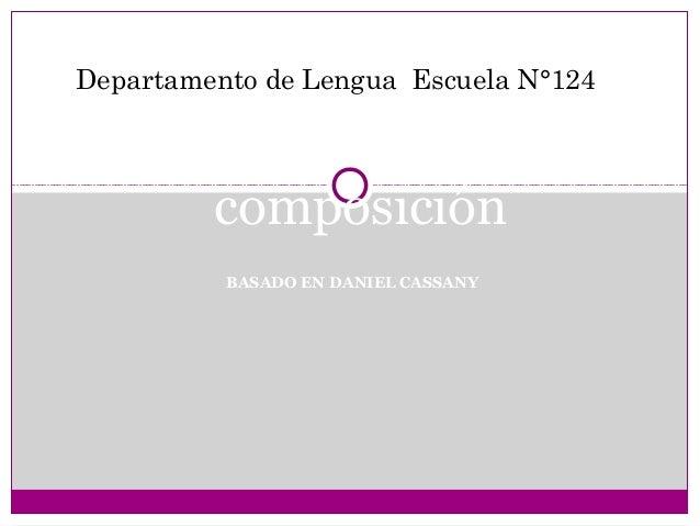 BASADO EN DANIEL CASSANY Los procesos de composición Departamento de Lengua Escuela N°124