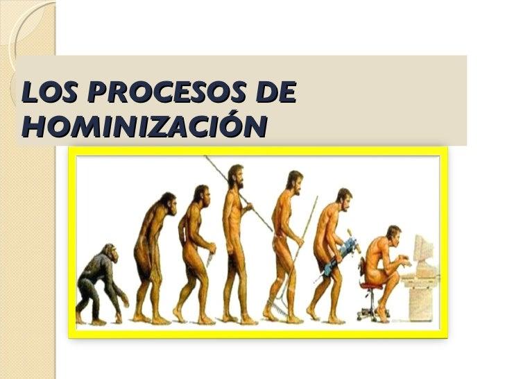 LOS PROCESOS DE HOMINIZACIÓN