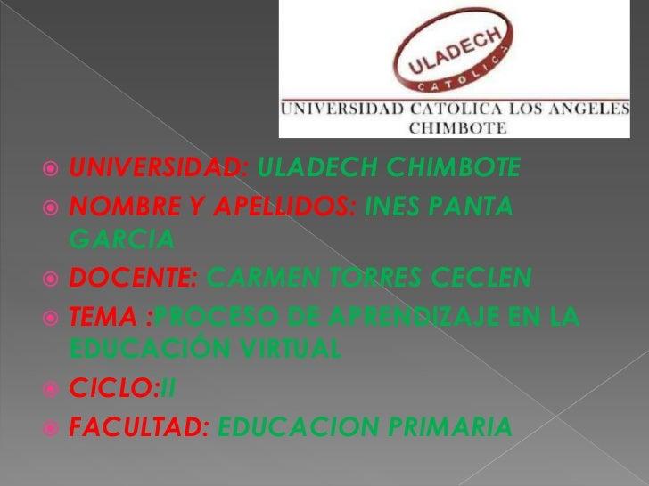UNIVERSIDAD: ULADECH CHIMBOTE<br />NOMBRE Y APELLIDOS: INES PANTA GARCIA<br />DOCENTE: CARMEN TORRES CECLEN<br />TEMA :PRO...
