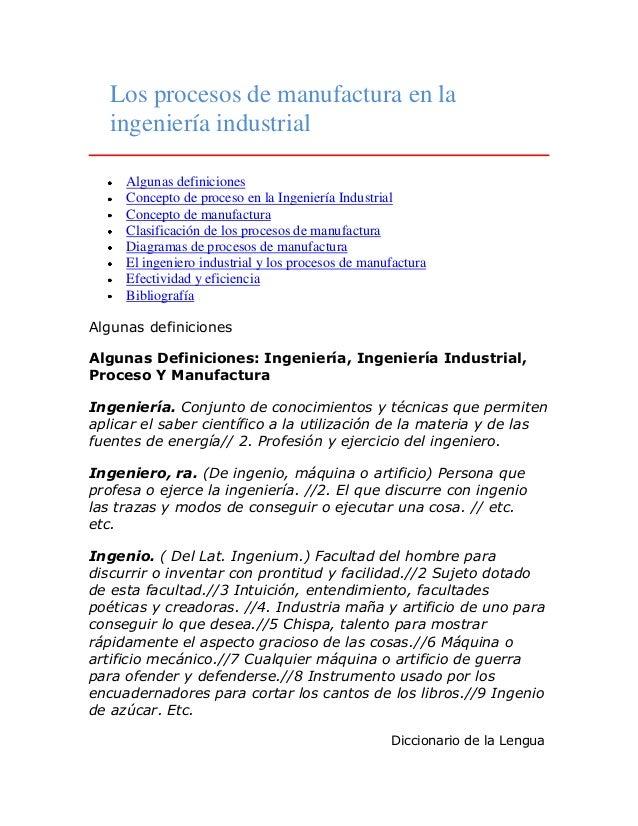 Los procesos de manufactura en la ingeniería industrial Algunas definiciones Concepto de proceso en la Ingeniería Industri...