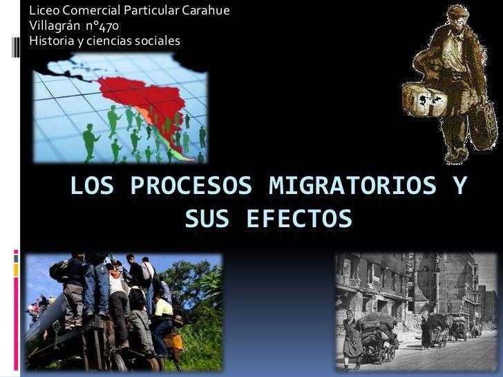 Liceo Comercial Particular CarahueVillagrán n°470Historia y ciencias sociales      LOS PROCESOS MIGRATORIOS Y             ...