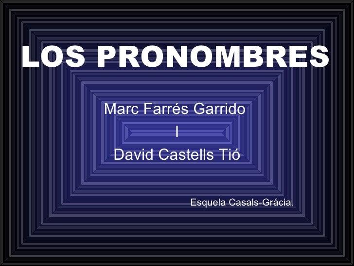 LOS PRONOMBRES Marc Farrés Garrido  I David Castells Tió Esquela Casals-Grácia.