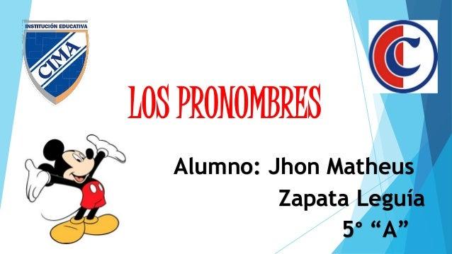 """LOS PRONOMBRES Alumno: Jhon Matheus Zapata Leguía 5° """"A"""""""