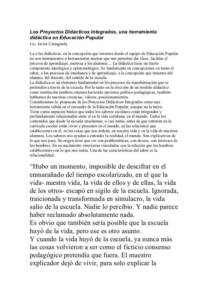 Los Proyectos Didácticos Integrados, una herramientadidáctica en Educación PopularLic. Javier CastagnolaLa o las didáctica...