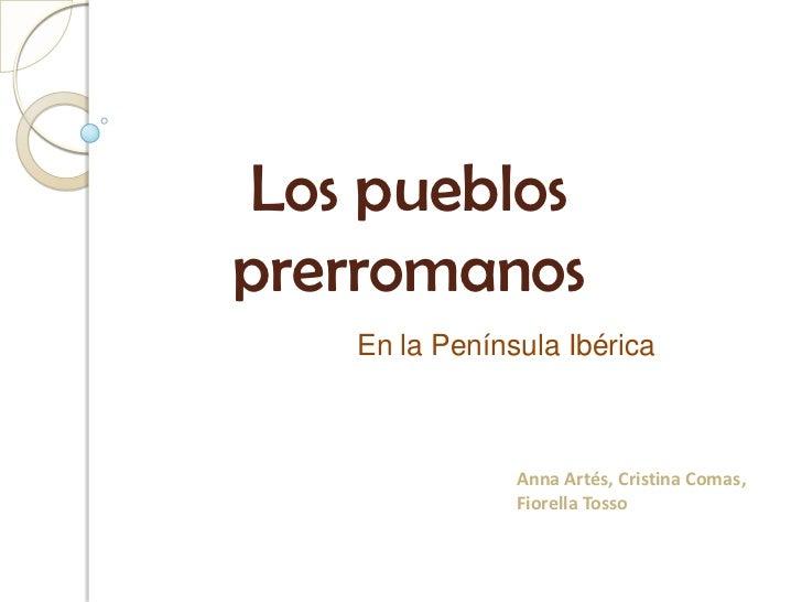 Los pueblos prerromanos<br />En la Península Ibérica<br />Anna Artés, Cristina Comas, Fiorella Tosso<br />