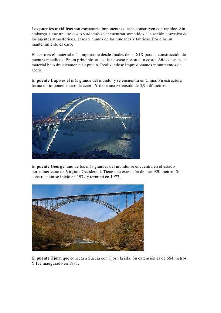 Los puentes metálicos son estructuras imponentes que se construyen con rapidez. Sin embargo, tiene un alto costo y además ...