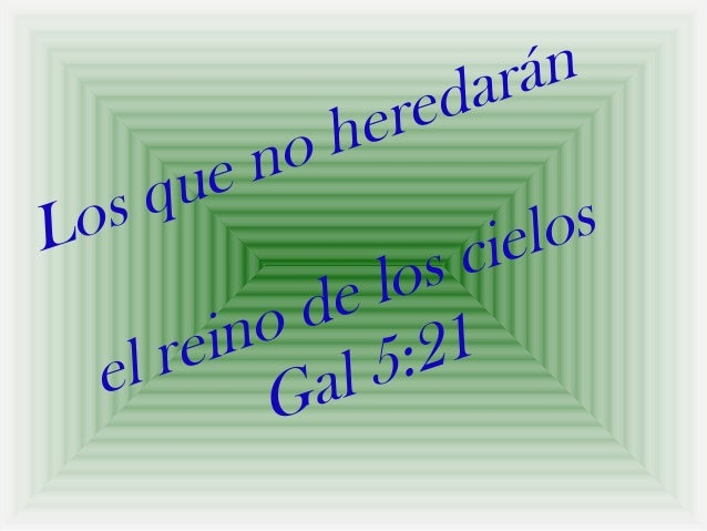 Los que no heredaránel reino de los cielosGal 5:21