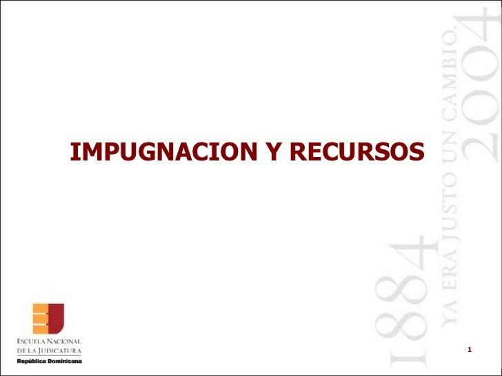 IMPUGNACION Y RECURSOS