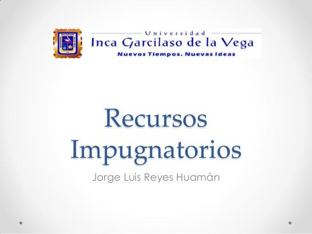 Recursos Impugnatorios Jorge Luis Reyes Huamán