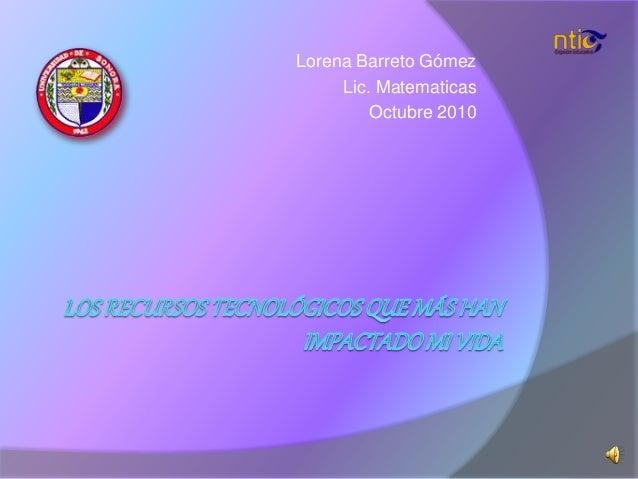 Lorena Barreto Gómez Lic. Matematicas Octubre 2010