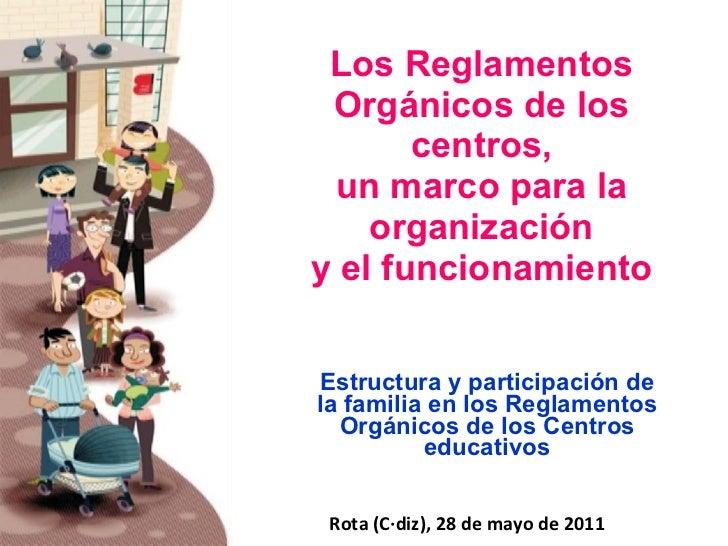 Los Reglamentos Orgánicos de los centros, un marco para la organización y el funcionamiento Estructura y participación de ...