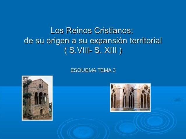 Los Reinos Cristianos:de su origen a su expansión territorial           ( S.VIII- S. XIII )             ESQUEMA TEMA 3
