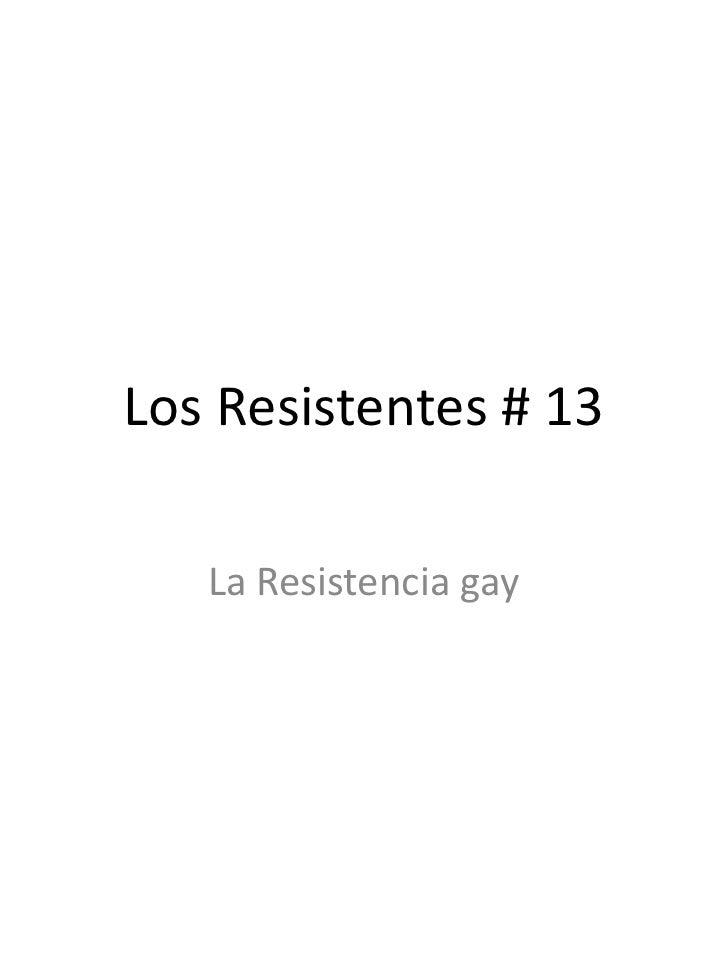 Los Resistentes # 13<br />La Resistencia gay<br />