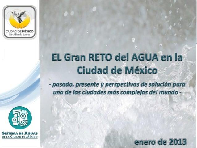 Los Retos del Sistema de Aguas de la Ciudad de México                         EL Gran RETO del AGUA en la                 ...