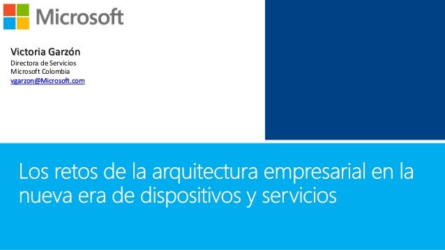 Victoria Garzón Directora de Servicios Microsoft Colombia vgarzon@Microsoft.com