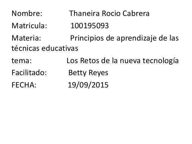 Nombre: Thaneira Rocio Cabrera Matricula: 100195093 Materia: Principios de aprendizaje de las técnicas educativas tema: Lo...
