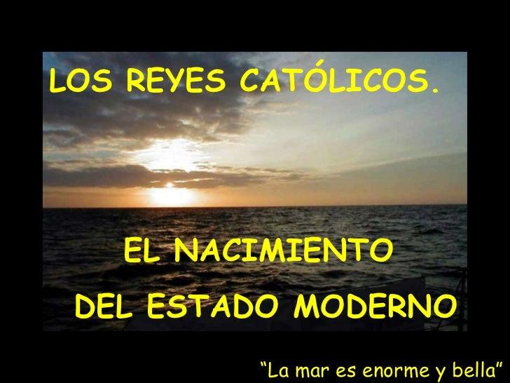 """LOS REYES CATÓLICOS.  EL NACIMIENTO  DEL ESTADO MODERNO """" La mar es enorme y bella"""""""