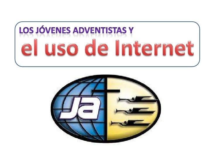 los Jóvenes Adventistas y<br />el uso de Internet<br />