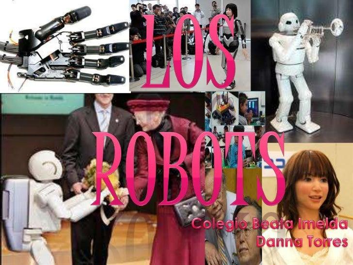 Los Robots<br />Colegio Beata Imelda<br />Danna Torres<br />