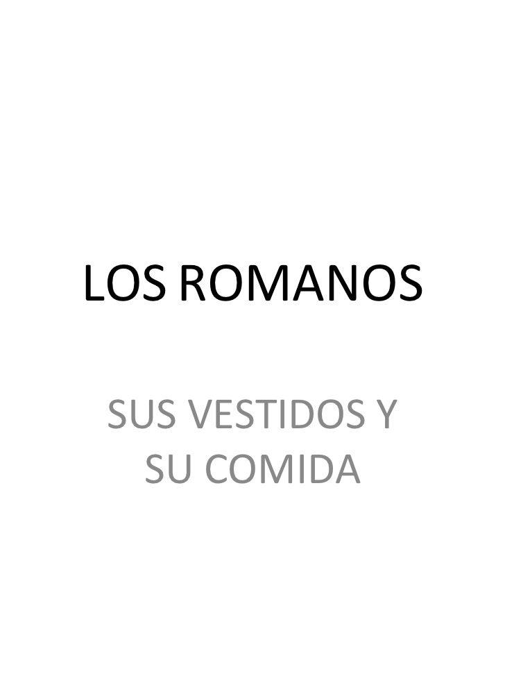 LOS   ROMANOS SUS VESTIDOS Y SU COMIDA