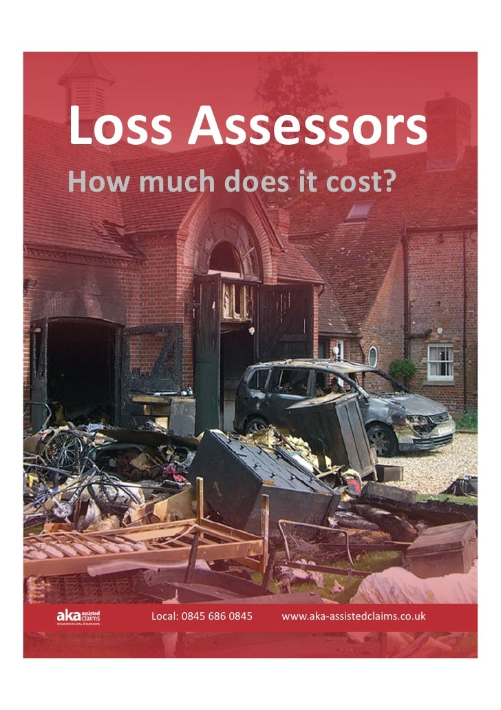 LossAssessors Howmuchdoesitcost?          Local:08456860845www.aka‐assistedclaims.co.uk