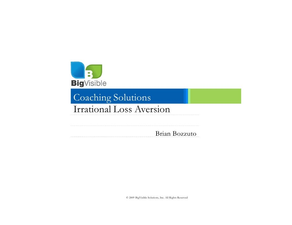 Coaching Solutions Irrational Loss Aversion                                        Brian Bozzuto                  © 2009 B...