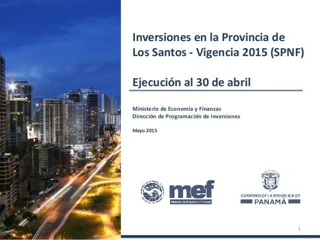 Ministerio de Economía y Finanzas Dirección de Programación de Inversiones Mayo 2015 Inversiones en la Provincia de Los Sa...