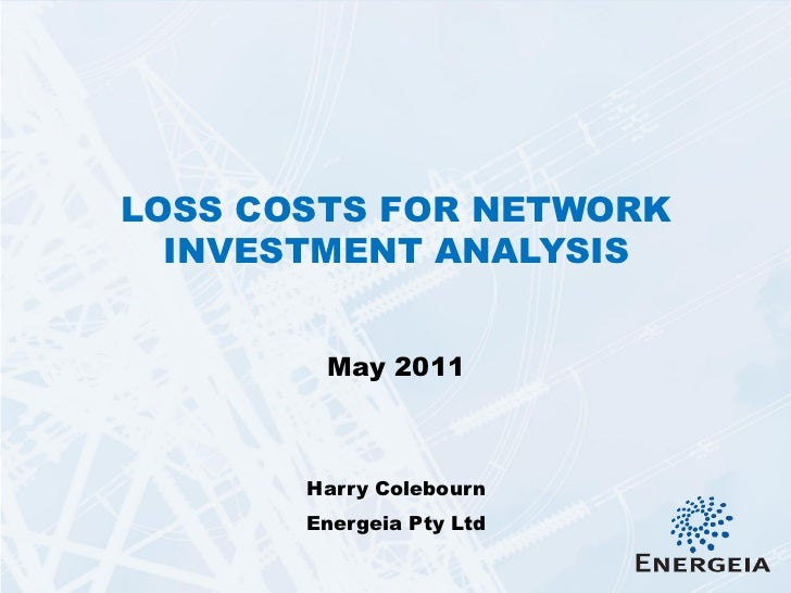 LOSS COSTS FOR NETWORK  INVESTMENT ANALYSIS        May 2011       Harry Colebourn       Energeia Pty Ltd